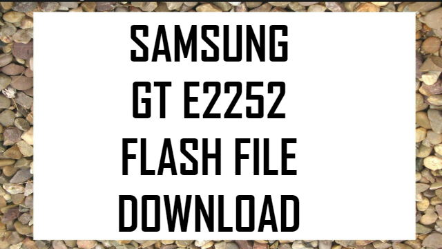 samsung-gt-e2252-flash-file