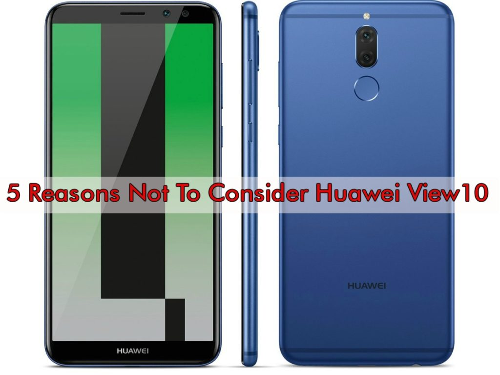 reasons you shouldn't go for huawei view10